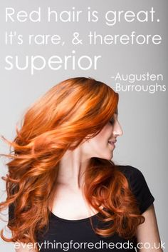 Red hair is great. It's rare, and therefore superior. Redhead Quotes in pictures - Everything for Redheads | Everything for Redheads