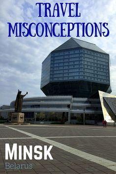 Travel Misconceptions - Minsk, Belarus