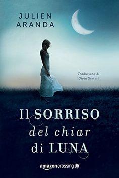 Leggere In Silenzio: [ AMAZON CROSSING ] Il Sorriso del Chiaro di Luna ...