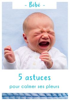 5 #astuces pour calmer ses pleurs quand plus rien ne marche #bébé #parents #notrefamille