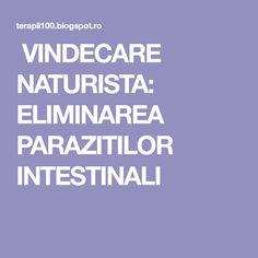 VINDECARE NATURISTA: ELIMINAREA PARAZITILOR INTESTINALI Health Fitness, Medicine, Hair, Diet, Varicose Veins, Fitness, Health And Fitness