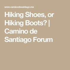 Hiking Shoes, or Hiking Boots? | Camino de Santiago Forum