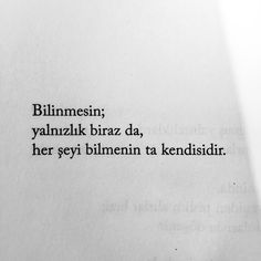 yalnızlık biraz da, her şeyi bilmenin. Book Quotes, Life Quotes, Book Works, Motivation Wall, Meaningful Words, Some Words, Videos Funny, Sentences, Quotations
