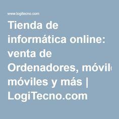 Tienda de informática online: venta de Ordenadores, móviles y más | LogiTecno.com