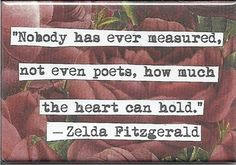 zelda fitzgerald ... Nobody has ever measured....