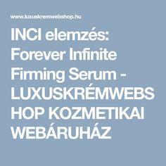 INCI elemzés: Forever Infinite Firming Serum - LUXUSKRÉMWEBSHOP KOZMETIKAI WEBÁRUHÁZ Aloe Vera, Serum