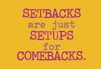 Setbacks - SetUps - Comebacks!!