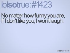 Haha, i do this to everyone i dont like...or if i feel like being crabby that day to certain people hehe