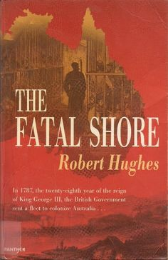 The Fatal Shore by Robert Hughes // Story of Australia's founding