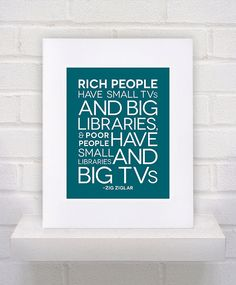Zig Ziglar Quote  ---- funny cause I still have my old TV ... and lots and lots of books!