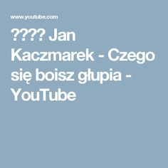 ♥♥♥♫  Jan Kaczmarek  - Czego się boisz głupia - YouTube