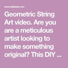 Geometric String Art video. Are you are a meticulous artistlooking to make something original? This DIY workshop is for you. Fabricate a beautiful ...