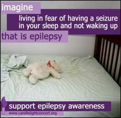 Imagine living in fear of having a seizure in your sleep and not waking up, that is epilepsy. Rolandic Epilepsy, Epilepsy Facts, Epilepsy Awareness Month, Epilepsy Quotes, Autism Awareness, Seizure Disorder, Purple Day, Very Scary, Seizures