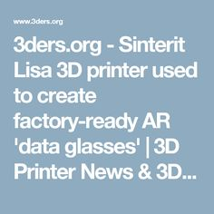 3ders.org - Sinterit Lisa 3D printer used to create factory-ready AR 'data glasses'   3D Printer News & 3D Printing News