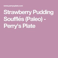 Strawberry Pudding Soufflés (Paleo) - Perry's Plate