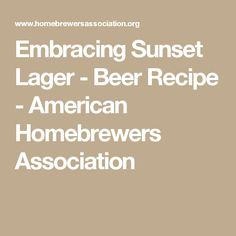 Embracing Sunset Lager - Beer Recipe - American Homebrewers Association