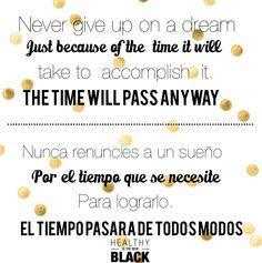 Nunca renuncies a un sueño por el tiempo que se necesite para lograrlo. El tiempo pasara de todos modos
