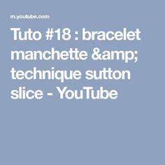 Tuto #18 : bracelet manchette & technique sutton slice - YouTube