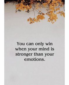 You can only win when your mind is stronger than your emotions. Quotable Quotes, Wisdom Quotes, True Quotes, Quotes To Live By, Best Quotes, Motivational Quotes, Inspirational Quotes, Quotes On Being Strong, Being Too Nice Quotes