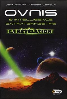 Ovnis & Intelligence extraterrestre - La révélation - Jean Goupil, Didier Leroux (Mai 2014).