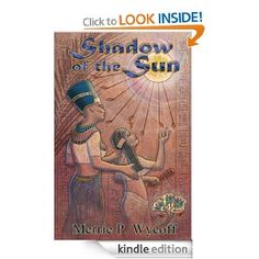 An epic tale written by an author who is a member of Author U: Shadow of the Sun (The Shadow Saga)  by Merrie P. Wycoff http://merriepwycoff.com