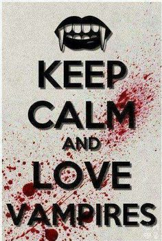 Keep Calm & Love Vampires