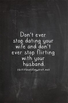 35 Marriage Quotes - Relationship Funny - Dont ever stop dating your wife and dont ever stop flirting with your husband. Paul Lange The post 35 Marriage Quotes appeared first on Gag Dad. Flirting With Your Husband, Flirting Quotes For Him, Life Quotes To Live By, Me Quotes, Funny Quotes, Crush Quotes, Advice Quotes, The Words, Teenager Quotes About Life