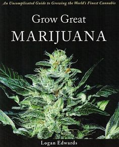Grow Great Marijuana: An Uncomplicated Guide to Growing the World's Finest Cannabis...