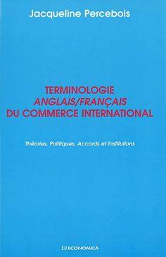 Met en évidence les équivalences en anglais et en français de termes spécifiques au domaine du commerce international dans tous ses aspects : mercantilisme, protectionnisme et libre-échange, les accords commerciaux internationaux, les blocs commerciaux régionaux, le commerce Nord-Sud, l'agriculture, le commerce et l'environnement.