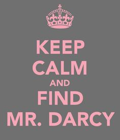 KEEP CALM AND FIND MR. DARCY - KEEP CALM AND CARRY ON Image Generator - brought to you by the Ministry of Information