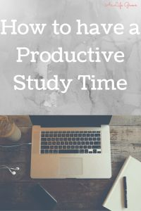 How to Have a Productive Study Time * As Life Grows