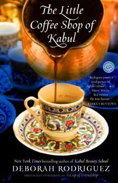 The Little Coffee Shop of Kabul (originally published as A Cup of Friendship): A Novel by Deborah Rodriguez, http://www.amazon.com/dp/B005DB6QKO/ref=cm_sw_r_pi_dp_p1mDpb18JTJ5R
