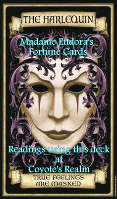 #Madame_Endoras #Fortune #Cards #Harlequin  There are times when we have to hide away our true feelings behind a mask. Remember though, just because your expression can not be seen, others can see what lies in your eyes.  Find me on Google + or Facebook, just search Robyn D Martland ~ Coyote's Realm  #CoyotesRealm #RobynDMartland #Tarot #Oracle #Pictish #Runes #Readings #Reiki & #Tarot #Courses #Cheshire
