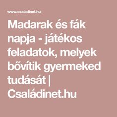 Madarak és fák napja - játékos feladatok, melyek bővítik gyermeked tudását | Családinet.hu Teaching Displays, Kids And Parenting, Kids Learning, Montessori, Activities For Kids, Education, School, Children, Projects