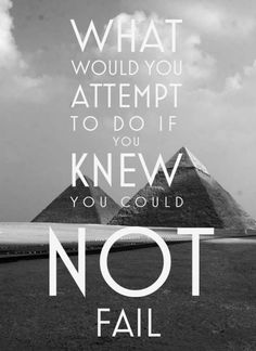 """""""What would you attempt to do if you knew you could not fail?"""" Think about it... Ambition/Perseverance"""