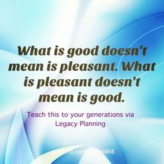 Legacy Planning via Estate Planning. Bless your future generations.  Wisdom & Understanding is better than gold & silver