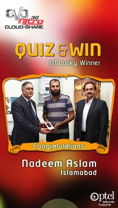 PTCL QUIZ & WIN Contest Results  - EVO NITRO CLOUD SHARE,  It's time to reveal 1st of the 5 Lucky Winners - Mr. Nadeem Aslam from Islamabad. Congratulations to Mr. Nadeem Aslam on winning the latest EVO Nitro Cloud Share device via lucky draw among top scorers of the Quiz contest.   More Winners to be announced soon! Stay tuned….