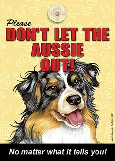 Australian Shepherd Don't Let the (Breed) Out Dog Sign Suction Cup at www.DogLoverStore.com