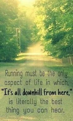 """Running must be the only aspect of life in which 'it's all downhill from here' is literally the best thing you can hear."" #Fitness #Inspiration #Quote"