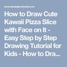 How to Draw Cute Kawaii Pizza Slice with Face on It - Easy Step by Step Drawing Tutorial for Kids - How to Draw Step by Step Drawing Tutorials