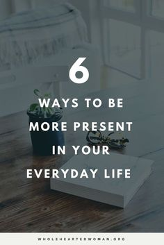 6 Ways To Be More Present In Your Everyday Life | Personal Growth & Development | Mindfulness | Lifestyle Tips | Life Advice