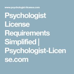 Psychologist License Requirements Simplified | Psychologist-License.com