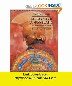 In Search of a Homeland The Story of the Aeneid (9781845076856) Penelope Lively, Ian Andrew , ISBN-10: 1845076850  , ISBN-13: 978-1845076856 ,  , tutorials , pdf , ebook , torrent , downloads , rapidshare , filesonic , hotfile , megaupload , fileserve