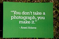 """""""You don't take a photograph, you make it."""" -Ansel Adams #photography quote"""