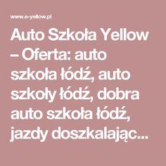 Auto Szkoła Yellow – Oferta: auto szkoła łódź, auto szkoły łódź, dobra auto szkoła łódź, jazdy doszkalające łódź, kurs na prawo jazdy łódź, kurs prawa jazdy łódź, kursy na prawo jazdy łódź, najlepsza auto szkoła łódź, nauka jazdy łódź, prawo jazdy łódź, szkoła jazdy łódź, szkoła nauki jazdy łódź