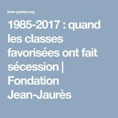 1985-2017 : quand les classes favorisées ont fait sécession | Fondation Jean-Jaurès