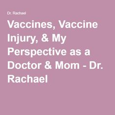 Vaccines, Vaccine Injury, & My Perspective as a Doctor & Mom - Dr. Rachael