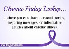 This is where chronic illness bloggers can come together and share information, personal stories, accomplishments, inspirations, encouragement, support and more about chronic illness! http://www.beingfibromom.com/chronic-friday-linkup-13/