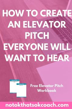 How to Create an Elevator Pitch Everyone Will Want to Hear  Click to download your free elevator pitch workbook and pin for later