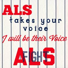 Fight ALS. A cure needs to be found SOON! I'm grateful for the progress that is being made in stem cell research, resulting in potential cures for many neurodegenerative diseases such as ALS. Praying that more and more progress is made FAST. We will not stop fighting until there is a cure!